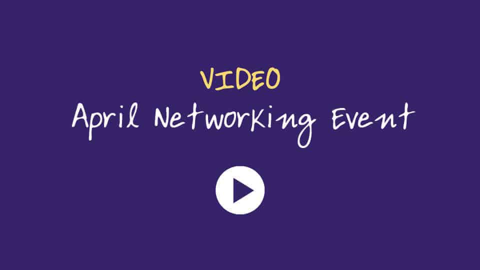 Click to watch our April Networking Event Video