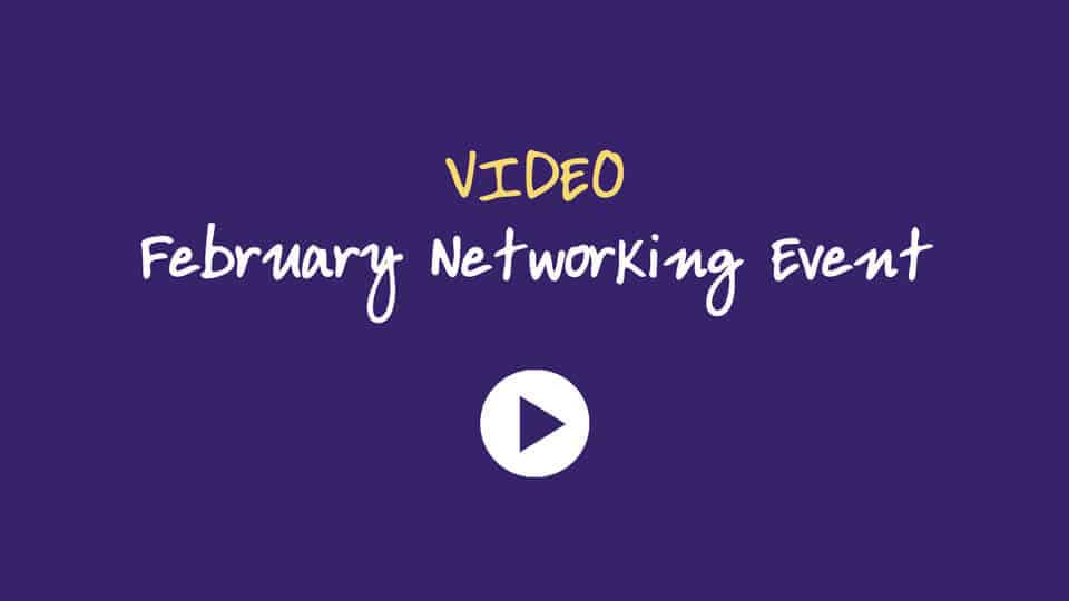 Click to watch our February Networking Event Video
