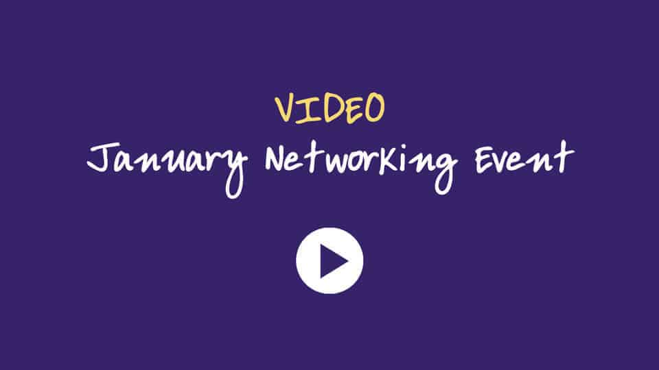 Click to watch our January Networking Event Video