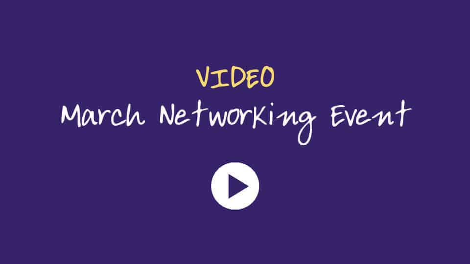 Click to watch our March Networking Event Video