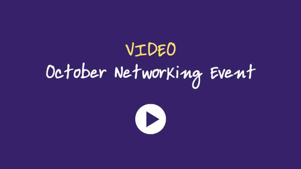 Click to watch our October Networking Event Video